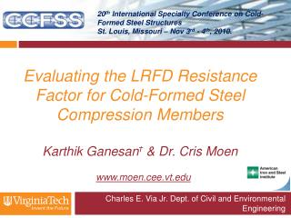 Evaluating the LRFD Resistance Factor for Cold-Formed Steel Compression Members  Karthik Ganesan  Dr. Cris Moen