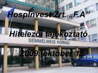 HospInvest Zrt.  F.A      Hitelezoi t j koztat       2009. okt ber 15.