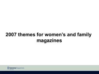 2007 themes for women s and family  magazines