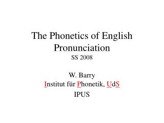 The Phonetics of English Pronunciation SS 2008