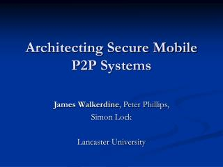 Architecting Secure Mobile P2P Systems