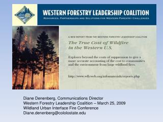 Diane Denenberg, Communications Director Western Forestry Leadership Coalition   March 25, 2009 Wildland Urban Interface