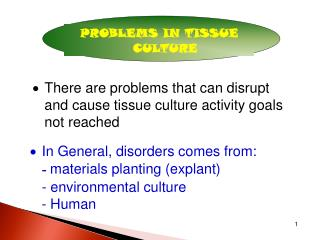 There are problems that can disrupt and cause tissue culture activity goals not reached