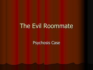 The Evil Roommate