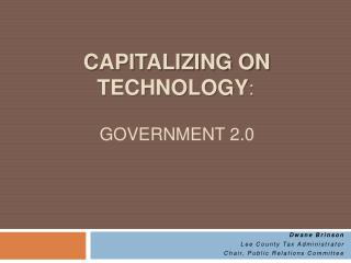 Capitalizing on TECHNOLOGY:   Government 2.0