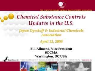 Chemical Substance Controls  Updates in the U.S.  Japan Dyestuff  Industrial Chemicals Association  April 22, 2009  Bill
