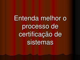 Entenda melhor o processo de certifica  o de sistemas