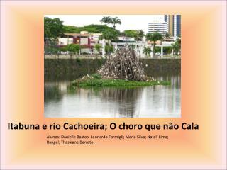 Itabuna e rio Cachoeira; O choro que n o Cala
