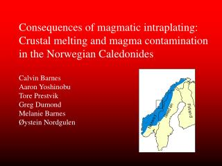 Consequences of magmatic intraplating: Crustal melting and magma contamination in the Norwegian Caledonides  Calvin Barn