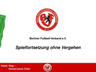 Berliner Fu ball-Verband e.V.  Spielfortsetzung ohne Vergehen