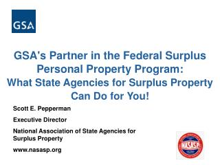GSAs Partner in the Federal Surplus Personal Property Program:               What State Agencies for Surplus Property Ca