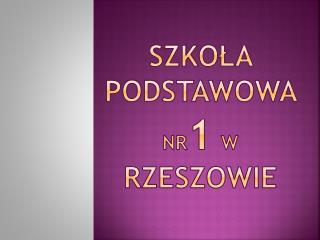 Szkola podstawowa nr1 w Rzeszowie