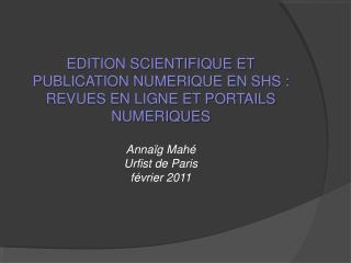 EDITION SCIENTIFIQUE ET PUBLICATION NUMERIQUE EN SHS : REVUES EN LIGNE ET PORTAILS NUMERIQUES  Anna g Mah  Urfist de Par