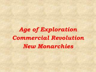 Age of Exploration Commercial Revolution  New Monarchies