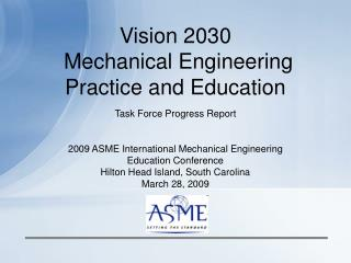 Vision 2030  Mechanical Engineering Practice and Education  Task Force Progress Report   2009 ASME International Mechani