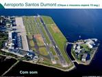 Aeroporto Santos Dumont Clique o mouse ou espere 15 seg.