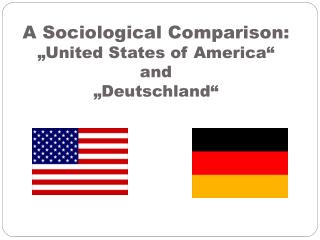 A Sociological Comparison:  United States of America   and  Deutschland