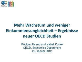Mehr Wachstum und weniger Einkommensungleichheit   Ergebnisse neuer OECD Studien  R diger Ahrend und Isabell Koske OECD,