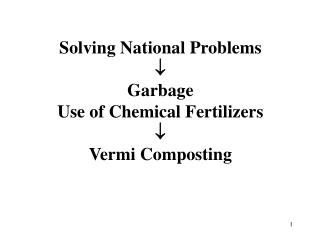 Solving National Problems  Garbage Use of Chemical Fertilizers  Vermi Composting