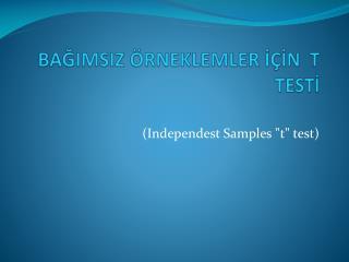 BAGIMSIZ  RNEKLEMLER I IN  T TESTI