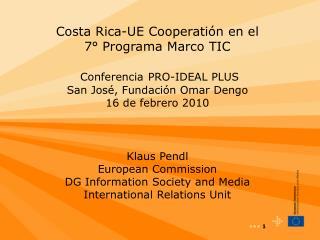 Costa Rica-UE Cooperati n en el 7  Programa Marco TIC    Conferencia PRO-IDEAL PLUS San Jos , Fundaci n Omar Dengo  16 d
