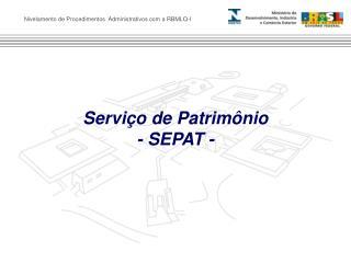 Servi o de Patrim nio                                        - SEPAT -