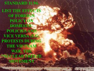 STANDARD 11.94. LIST THE EFFECTS OF FOREIGN POLICY ON DOMESTIC POLICIES AND VICE VERSA E.G. PROTESTS DURING THE VIETNAM