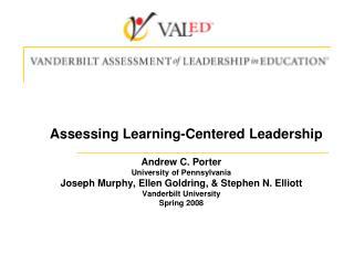 Assessing Learning-Centered Leadership  Andrew C. Porter University of Pennsylvania Joseph Murphy, Ellen Goldring,  Step