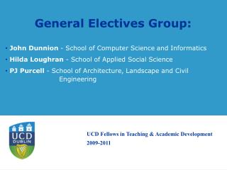 General Electives Group:   John Dunnion - School of Computer Science and Informatics  Hilda Loughran - School of Applied