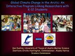 Global Climate Change in the Arctic: An Interactive Program Linking Researchers with K-12 Students