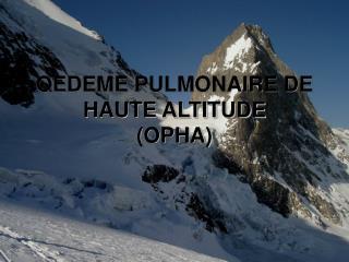 OEDEME PULMONAIRE DE HAUTE ALTITUDE OPHA