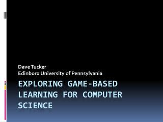 Exploring Game-Based Learning for Computer Science