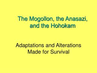 The Mogollon, the Anasazi,  and the Hohokam