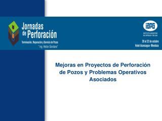 Mejoras en Proyectos de Perforaci n de Pozos y Problemas Operativos Asociados