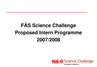 F S Science Challenge Proposed Intern Programme 2007