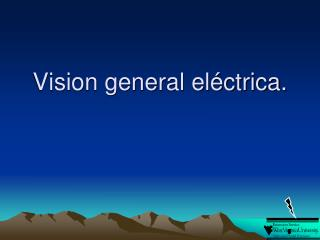 Vision general el ctrica.