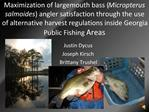 Maximization of largemouth bass Micropterus salmoides angler satisfaction through the use of alternative harvest regulat