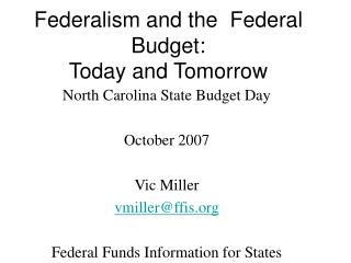 North Carolina State Budget Day   October 2007  Vic Miller  vmillerffis  Federal Funds Information for States ffis