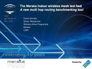 The Meraka Indoor wireless mesh test bed A new multi hop routing benchmarking tool