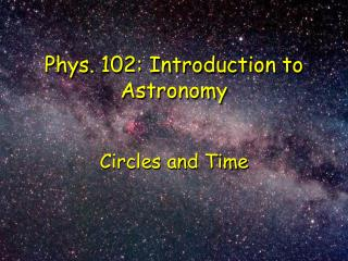 Phys. 102: Introduction to Astronomy