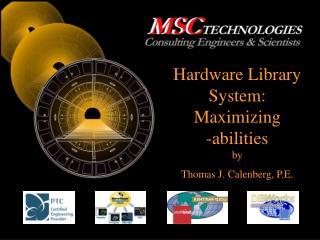 Hardware Library System: Maximizing  -abilities by Thomas J. Calenberg, P.E.