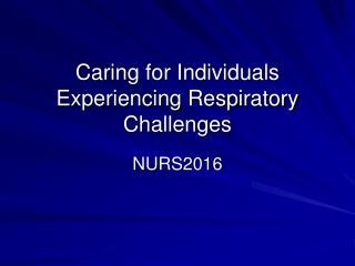 Caring for Individuals Experiencing Respiratory Challenges