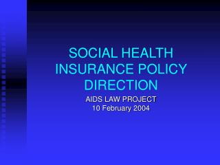 SOCIAL HEALTH INSURANCE POLICY DIRECTION