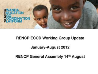 RENCP ECCD Working Group Update  January-August 2012  RENCP General Assembly 14th August