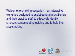 Welcome to smoking cessation   an interactive workshop designed to assist general practitioners and their practice staff
