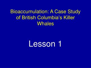 Bioaccumulation: A Case Study of British Columbia s Killer Whales    Lesson 1