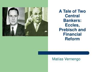 A Tale of Two Central Bankers: Eccles, Prebisch and Financial Reform