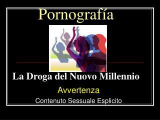 Pornograf a    La Droga del Nuovo Millennio