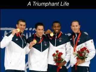 A Triumphant Life