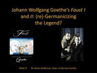 Johann Wolfgang Goethe s Faust I and II: re-Germanicizing  the Legend